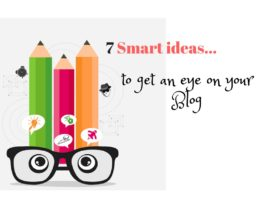 7 Smart Ideas to get an Eye on your Blog