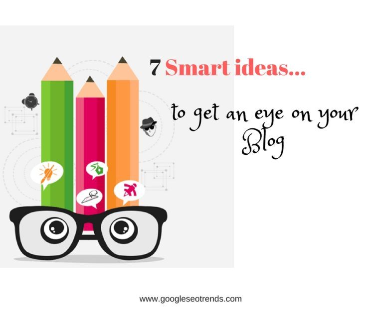 Smart Ideas to get an Eye on your Blog